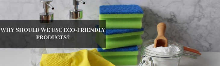 why should we use eco-friendly products